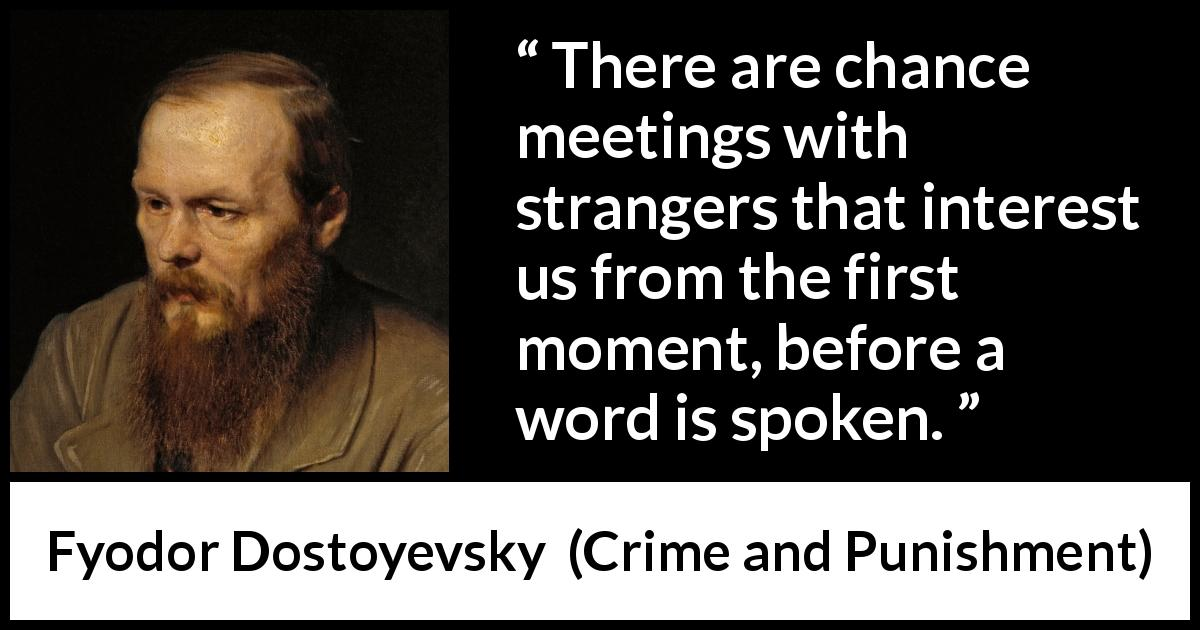 "Fyodor Dostoyevsky about attraction (""Crime and Punishment"", 1867) - There are chance meetings with strangers that interest us from the first moment, before a word is spoken."