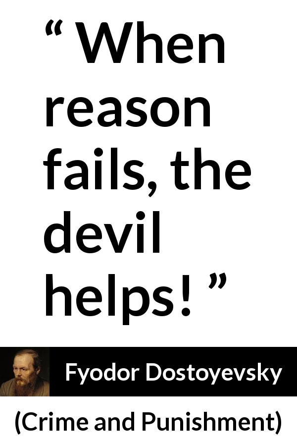Fyodor Dostoyevsky quote about reason from Crime and Punishment (1867) - When reason fails, the devil helps!