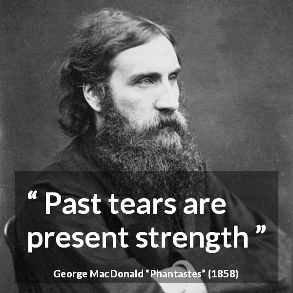 "George MacDonald about strength (""Phantastes"", 1858) - Past tears are present strength"