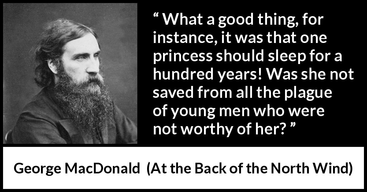 "George MacDonald about waiting (""At the Back of the North Wind"", 1871) - What a good thing, for instance, it was that one princess should sleep for a hundred years! Was she not saved from all the plague of young men who were not worthy of her?"