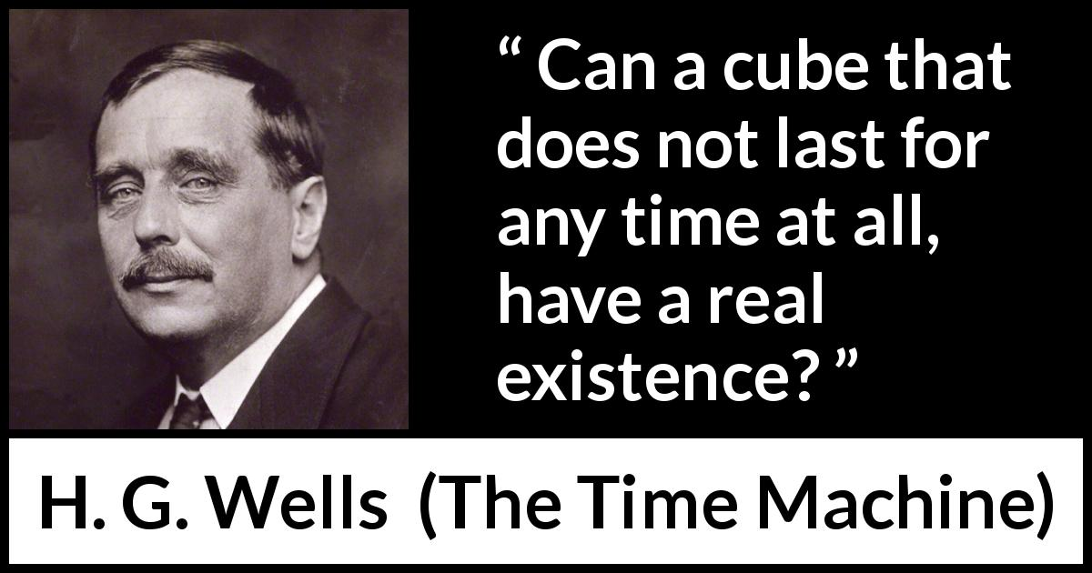 "H. G. Wells about time (""The Time Machine"", 1895) - Can a cube that does not last for any time at all, have a real existence?"
