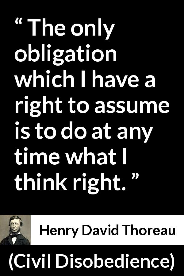 Henry David Thoreau quote about good from Civil Disobedience (1849) - The only obligation which I have a right to assume is to do at any time what I think right.