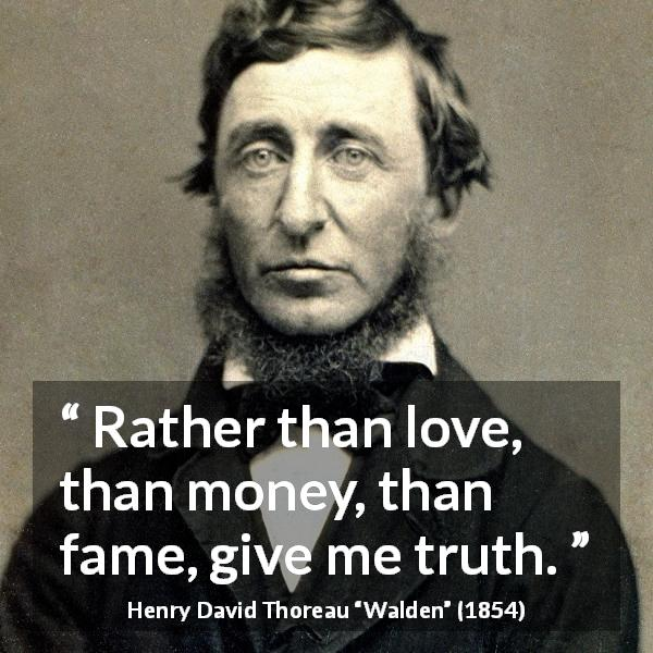 Henry David Thoreau quote about love from Walden (1854) - Rather than love, than money, than fame, give me truth.