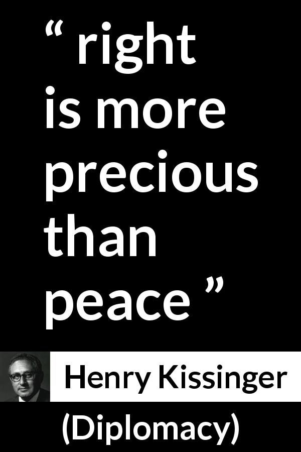 "Henry Kissinger about peace (""Diplomacy"", 1994) - right is more precious than peace"