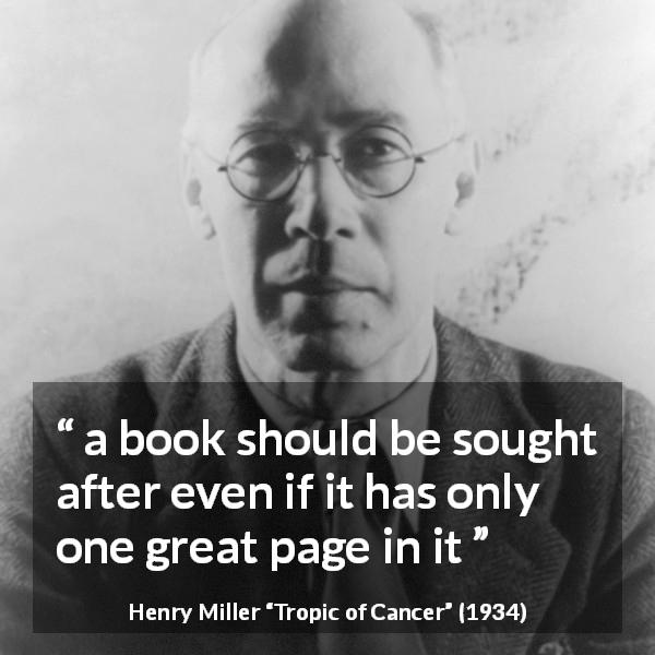 "Henry Miller about greatness (""Tropic of Cancer"", 1934) - a book should be sought after even if it has only one great page in it"