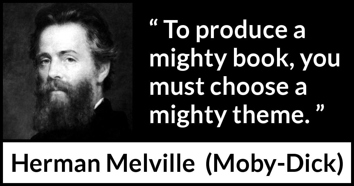 Herman Melville - Moby-Dick - To produce a mighty book, you must choose a mighty theme.