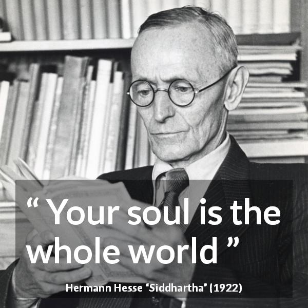 "Hermann Hesse about world (""Siddhartha"", 1922) - Your soul is the whole world"