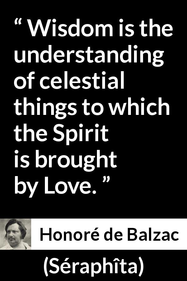 Honoré de Balzac - Séraphîta - Wisdom is the understanding of celestial things to which the Spirit is brought by Love.