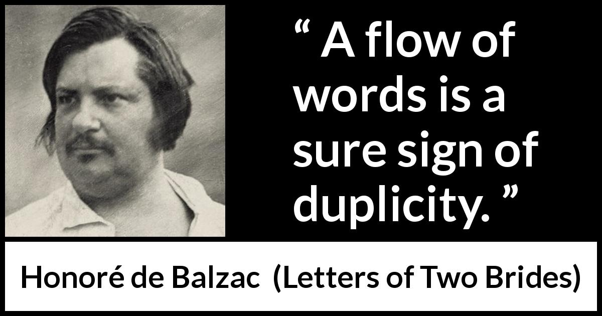 Honoré de Balzac - Letters of Two Brides - A flow of words is a sure sign of duplicity.