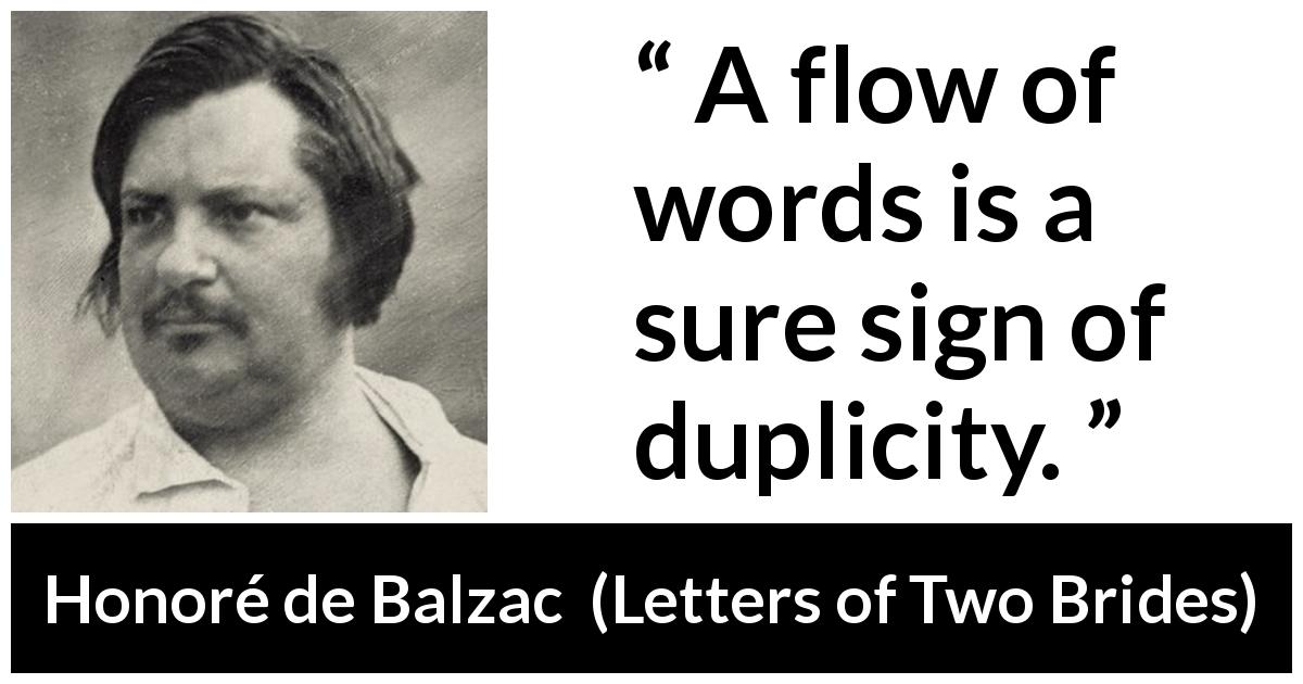 Honoré de Balzac quote about words from Letters of Two Brides (1841) - A flow of words is a sure sign of duplicity.