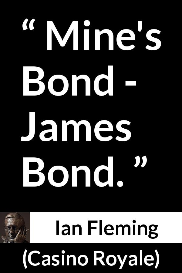 "Ian Fleming about name (""Casino Royale"", 1953) - Mine's Bond - James Bond."