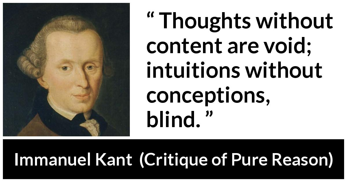"Immanuel Kant about blindness (""Critique of Pure Reason"", 1791) - Thoughts without content are void; intuitions without conceptions, blind."