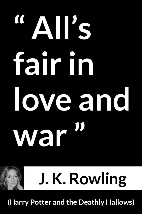 J. K. Rowling quote about love from Harry Potter and the Deathly Hallows - All's fair in love and war