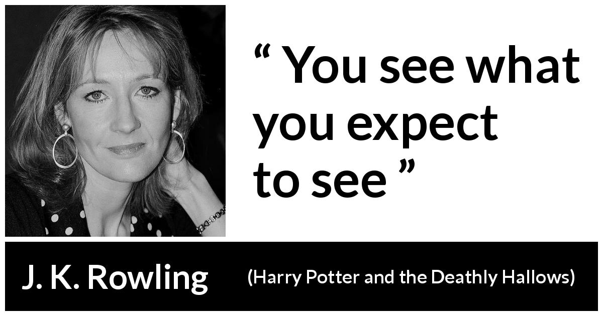"J. K. Rowling about seeing (""Harry Potter and the Deathly Hallows"", 2007) - You see what you expect to see"