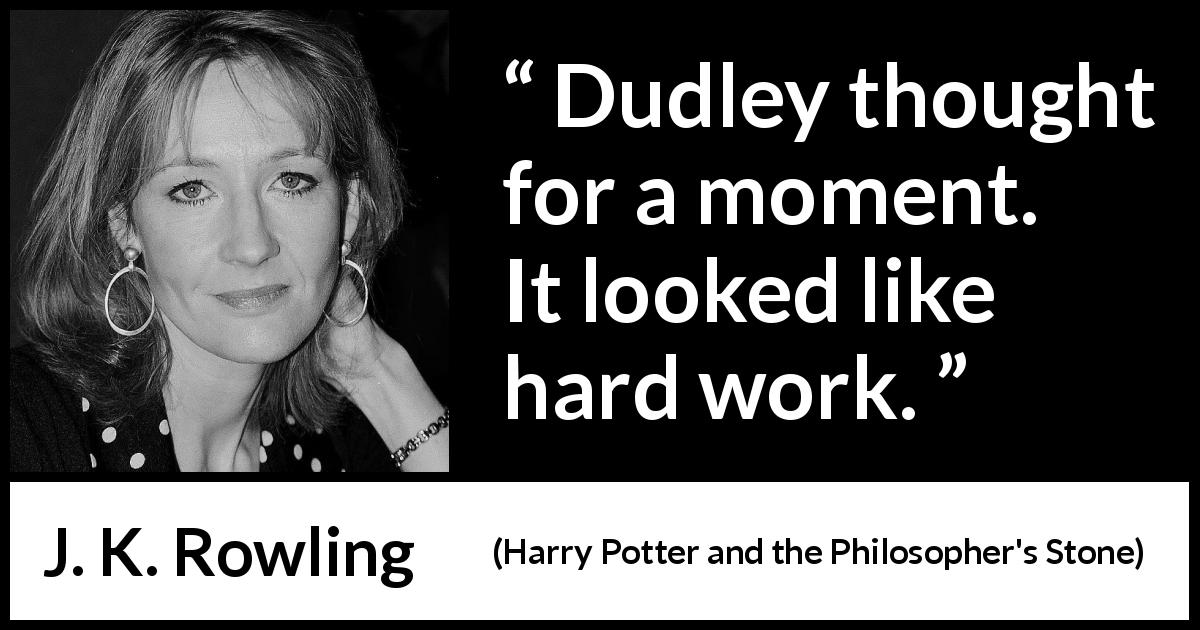 "J. K. Rowling about thoughts (""Harry Potter and the Philosopher's Stone"", 1997) - Dudley thought for a moment. It looked like hard work."