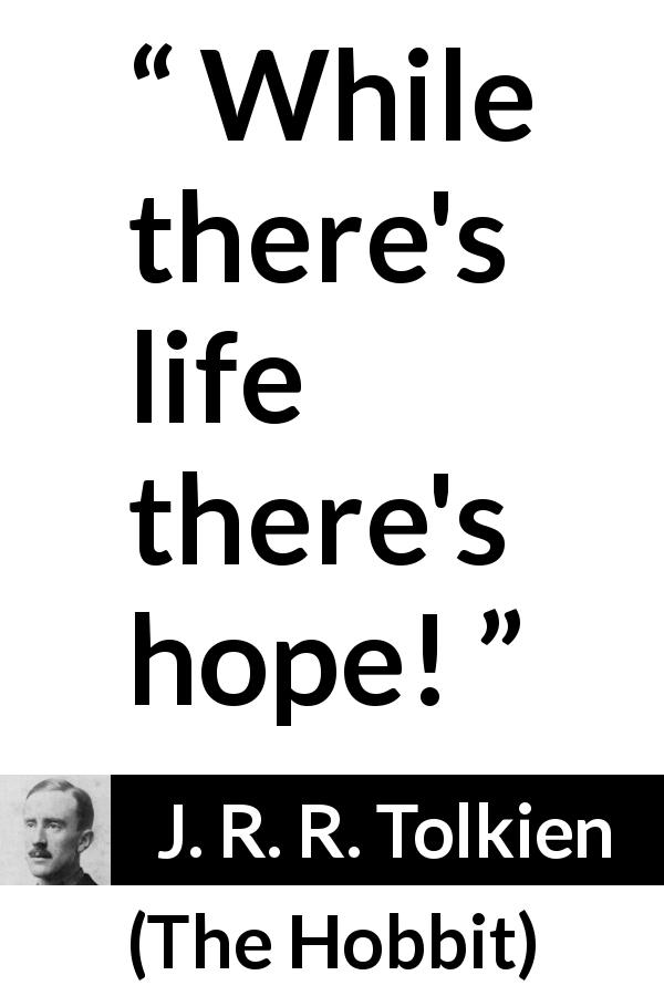 J. R. R. Tolkien - The Hobbit - While there's life there's hope!