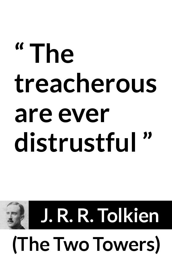 "J. R. R. Tolkien about treason (""The Two Towers"", 1954) - The treacherous are ever distrustful"