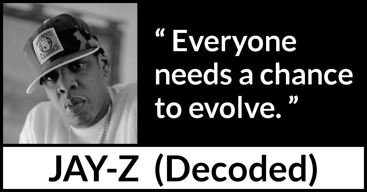 Jay-Z quote about chance from Decoded (2010) - Everyone needs a chance to evolve.