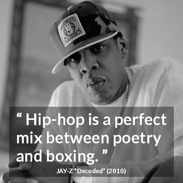 Jay-Z quote about poetry from Decoded (2010) - Hip-hop is a perfect mix between poetry and boxing.