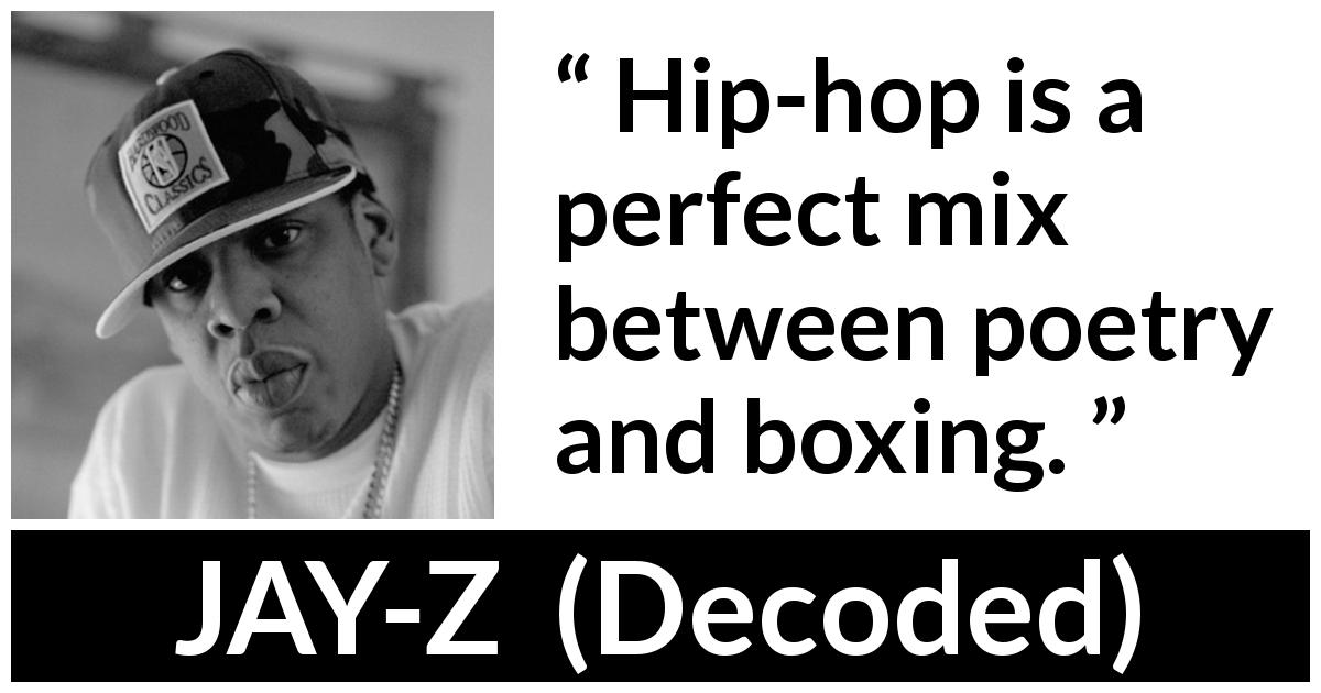 Jay-Z - Decoded - Hip-hop is a perfect mix between poetry and boxing.