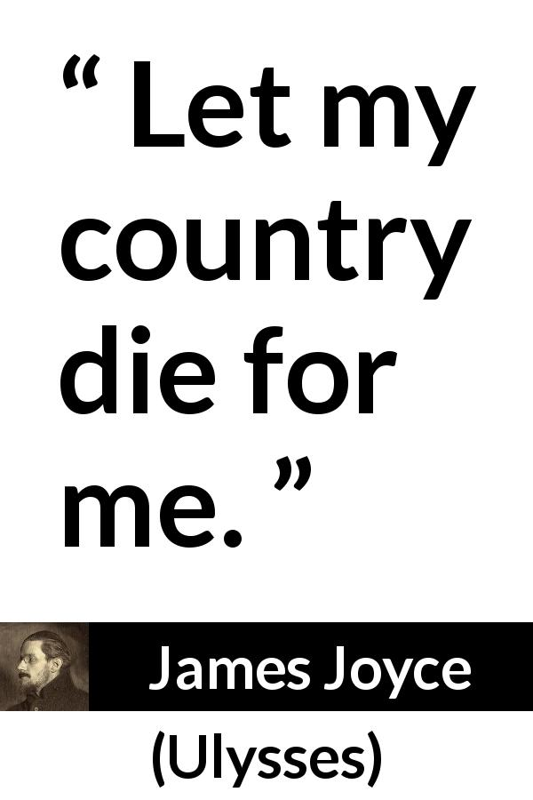 "James Joyce about death (""Ulysses"", 1922) - Let my country die for me."