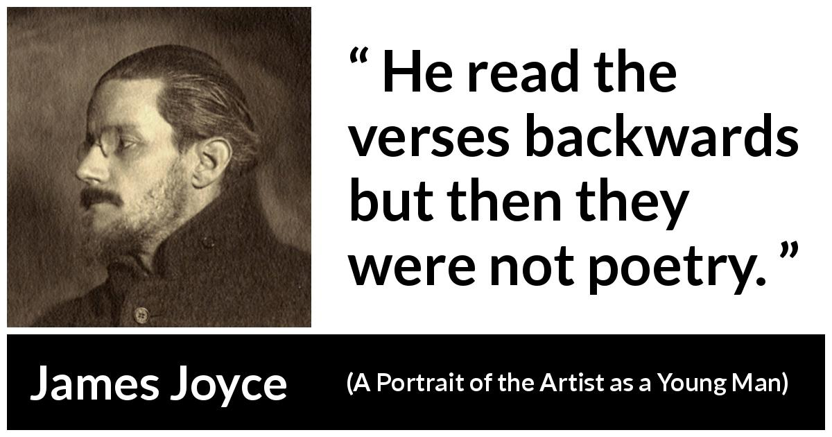 "James Joyce about reading (""A Portrait of the Artist as a Young Man"", 1916) - He read the verses backwards but then they were not poetry."