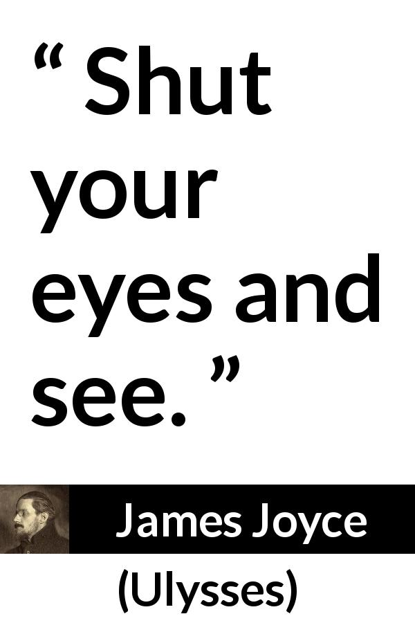 "James Joyce about sight (""Ulysses"", 1922) - Shut your eyes and see."