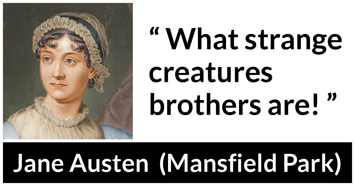 Jane Austen quote about brothers from Mansfield Park (1814) - What strange creatures brothers are!