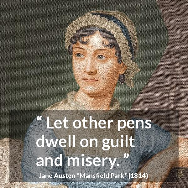 "Jane Austen about guilt (""Mansfield Park"", 1814) - Let other pens dwell on guilt and misery."