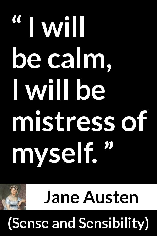 Jane Austen quote about serenity from Sense and Sensibility - I will be calm, I will be mistress of myself.
