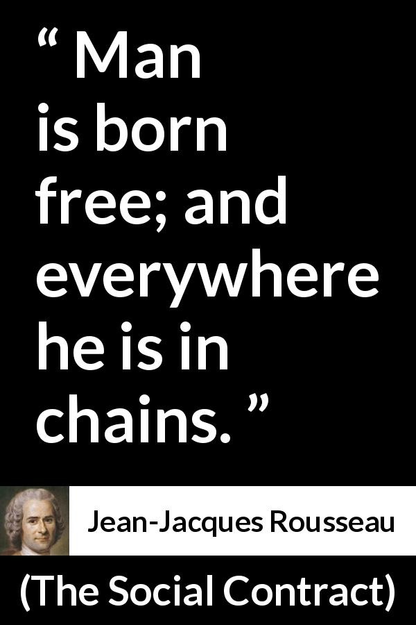 a description of man born free and everywhere he is in chains