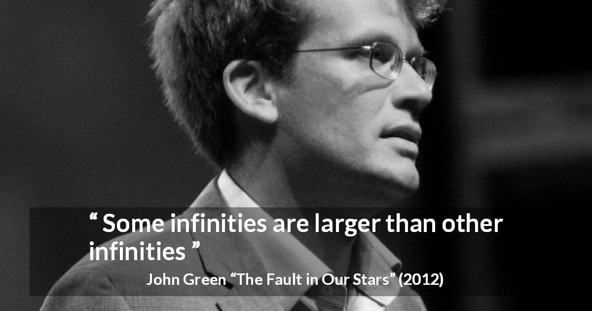 "John Green about infinity (""The Fault in Our Stars"", 2012) - Some infinities are larger than other infinities"