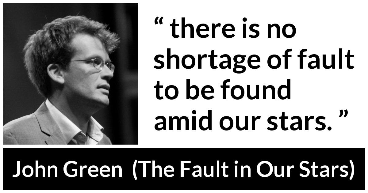 John Green quote about stars from The Fault in Our Stars - there is no shortage of fault to be found amid our stars.