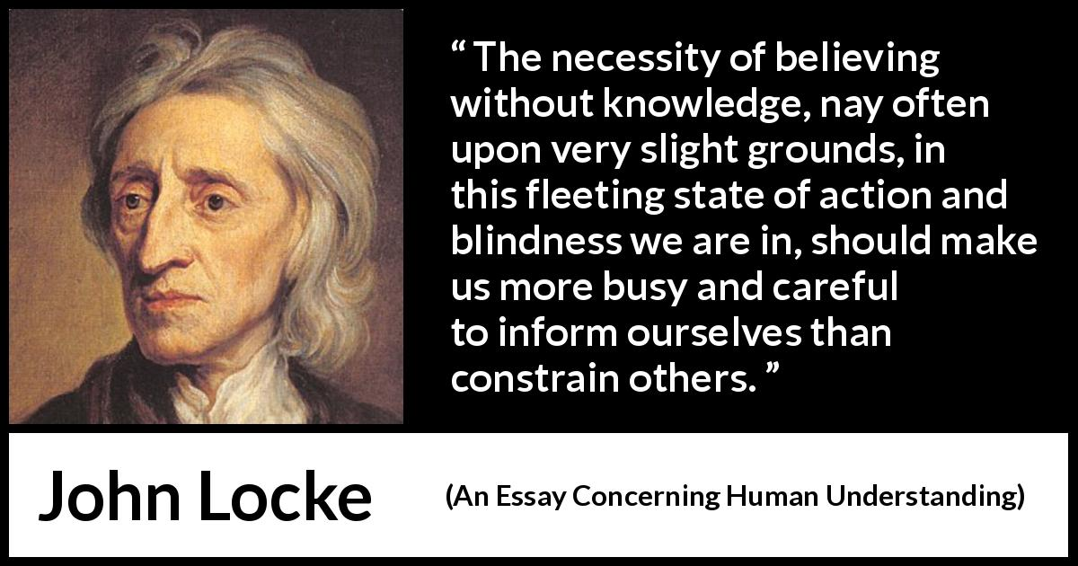 the necessity of believing out knowledge nay often upon very  john locke an essay concerning human understanding the necessity of believing out knowledge
