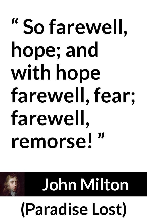 John Milton - Paradise Lost - So farewell, hope; and with hope farewell, fear; farewell, remorse!