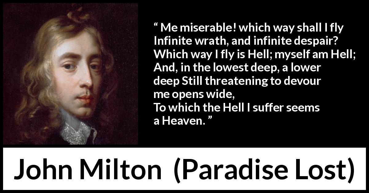 "John Milton about hell (""Paradise Lost"", 1667) - Me miserable! which way shall I fly