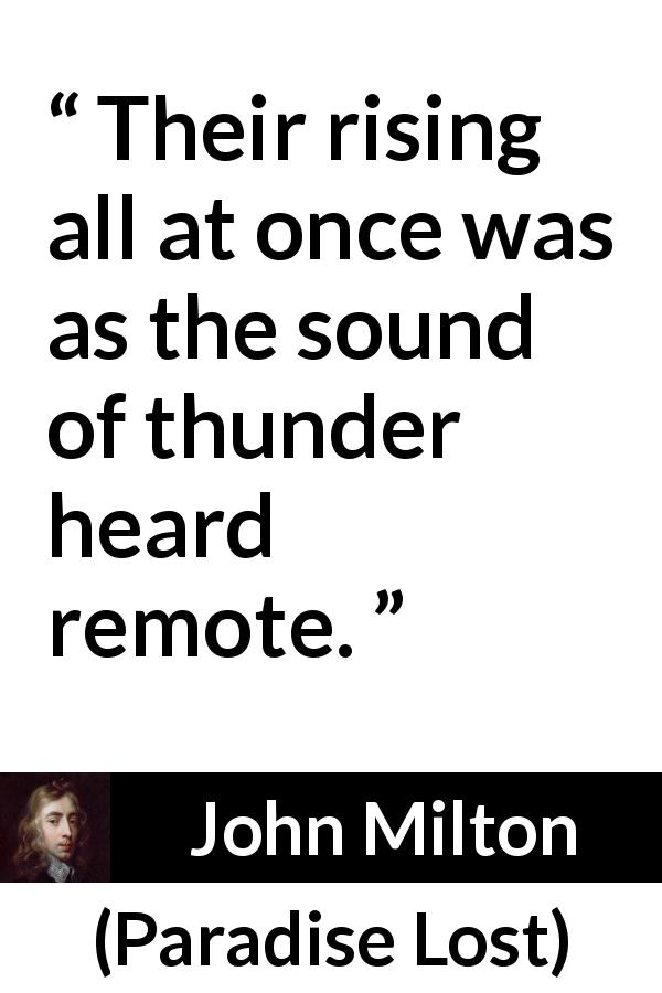 "John Milton about rising (""Paradise Lost"", 1667) - Their rising all at once was as the sound of thunder heard remote."