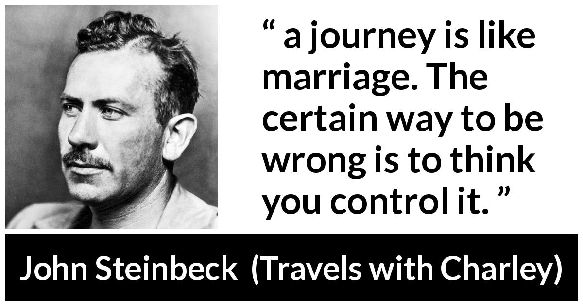 A Journey Is Like Marriage The Certain Way To Be Wrong Is To Think