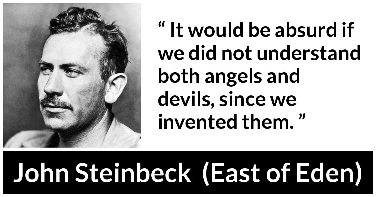 "John Steinbeck about understanding (""East of Eden"", 1952) - It would be absurd if we did not understand both angels and devils, since we invented them."