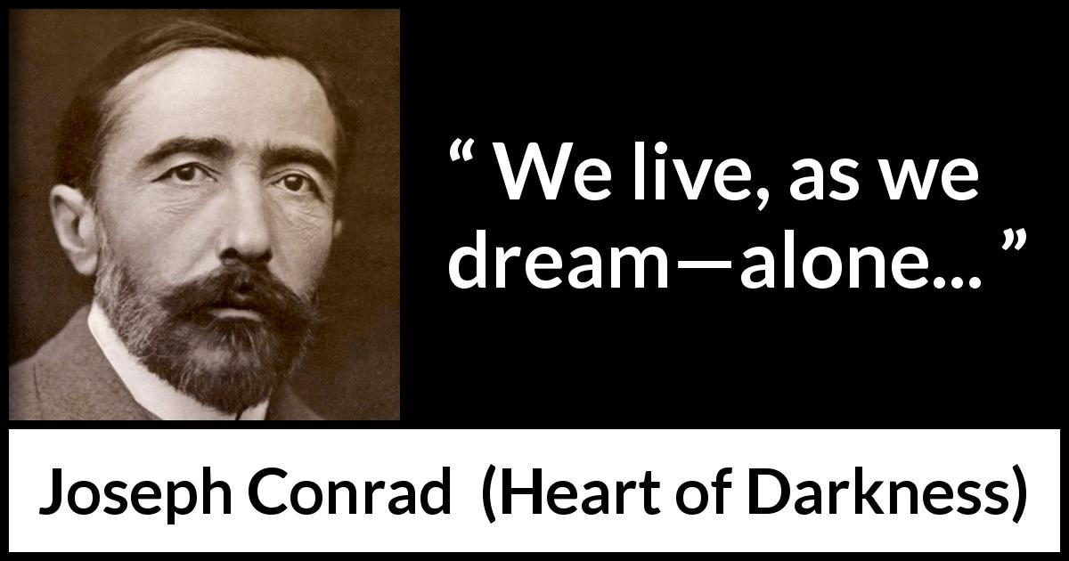 Joseph Conrad quote about life from Heart of Darkness (1899) - We live, as we dream—alone...