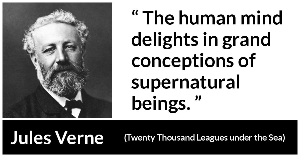 Jules Verne - Twenty Thousand Leagues under the Sea - The human mind delights in grand conceptions of supernatural beings.