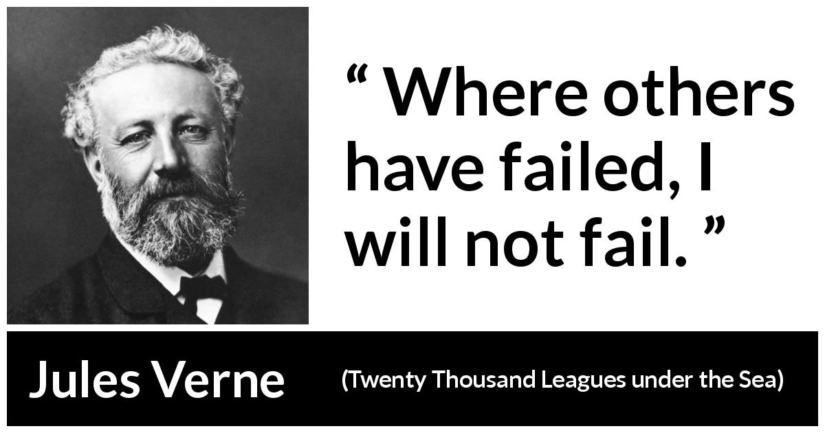 "Jules Verne about success (""Twenty Thousand Leagues under the Sea"", 1870) - Where others have failed, I will not fail."