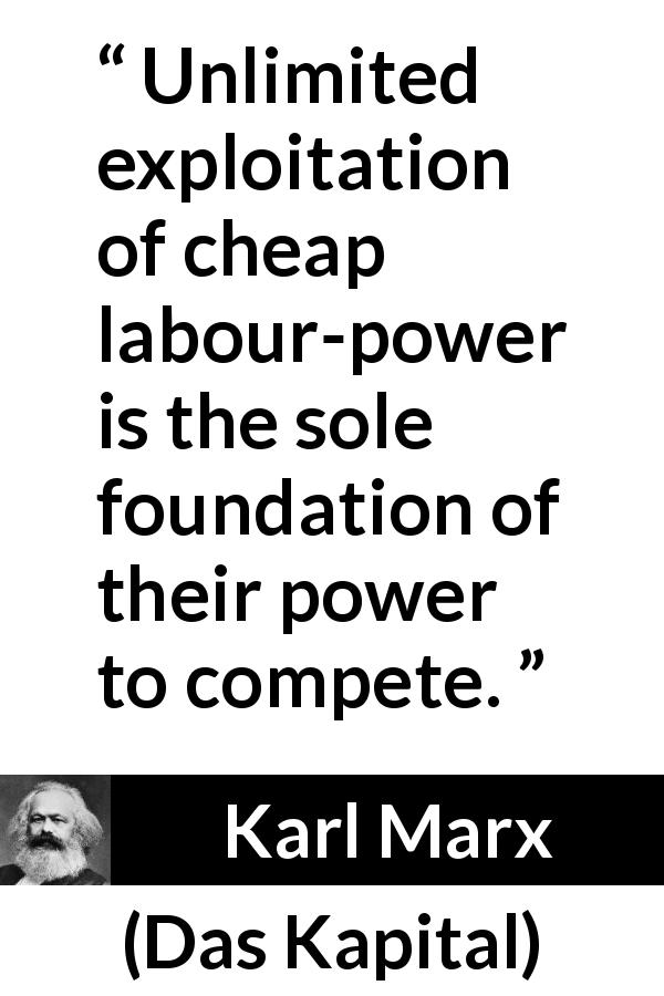 "Karl Marx about power (""Das Kapital"", 1867) - Unlimited exploitation of cheap labour-power is the sole foundation of their power to compete."