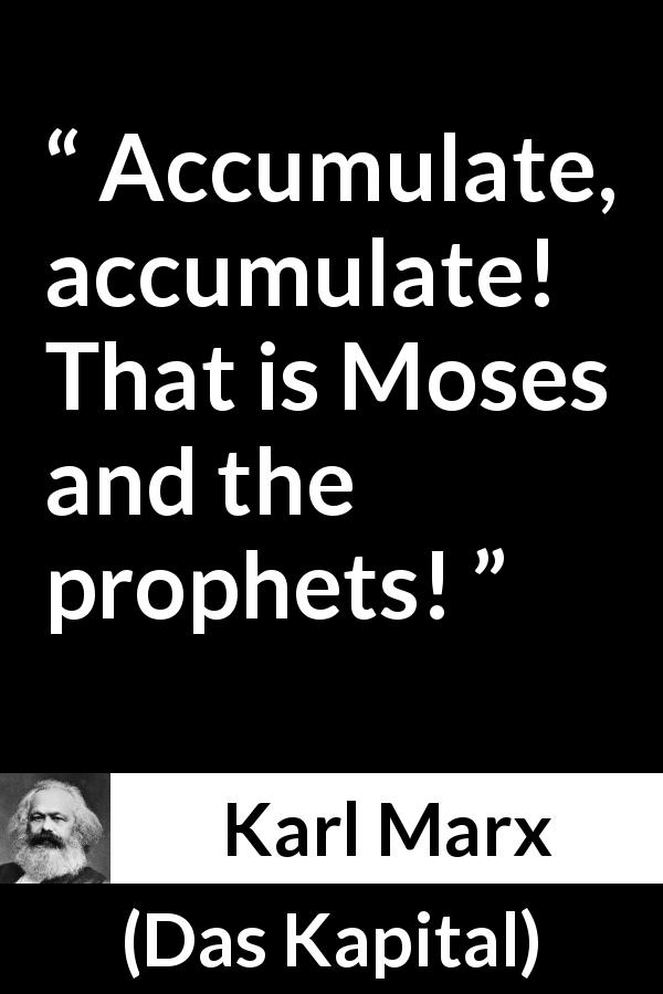 Karl Marx quote about religion from Das Kapital (1867) - Accumulate, accumulate! That is Moses and the prophets!