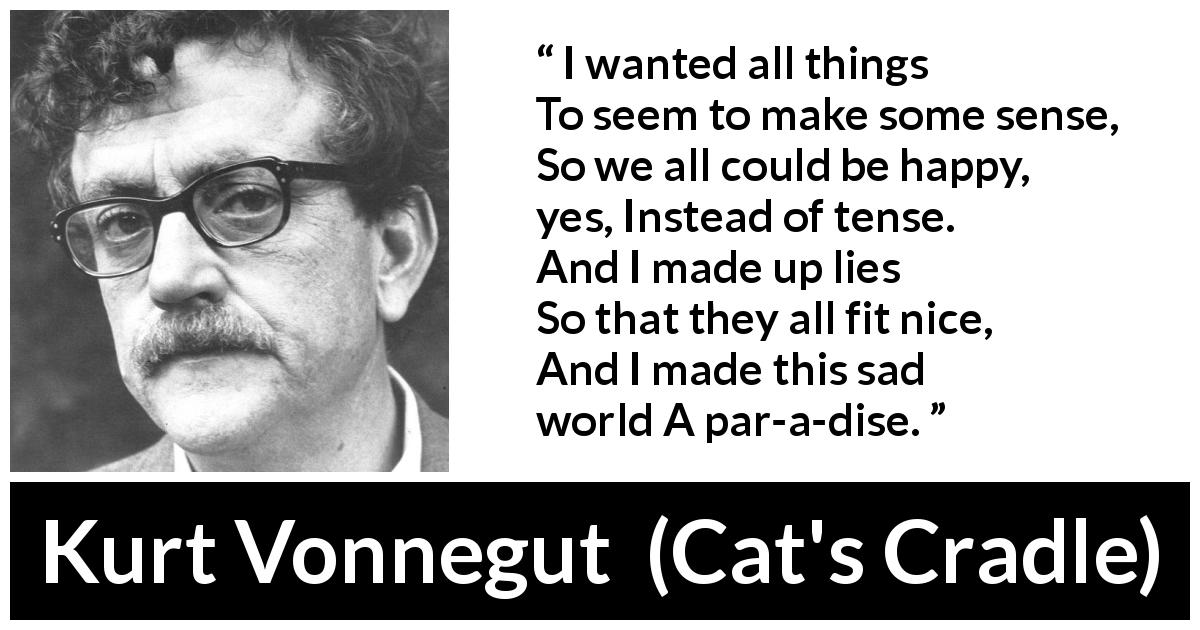 "Kurt Vonnegut about sadness (""Cat's Cradle"", 1963) - I wanted all things
