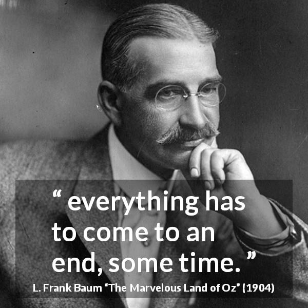 "L. Frank Baum about time (""The Marvelous Land of Oz"", 1904) - everything has to come to an end, some time."