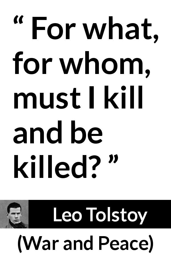 "Leo Tolstoy about killing (""War and Peace"", 1869) - For what, for whom, must I kill and be killed?"