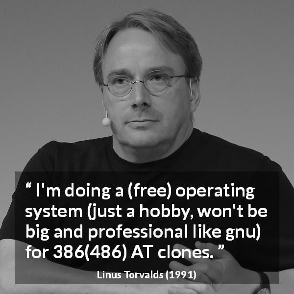 Linus Torvalds about programming - I'm doing a (free) operating system (just a hobby, won't be big and professional like gnu) for 386(486) AT clones.