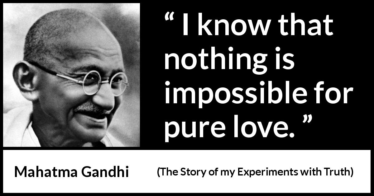 Mahatma Gandhi Quote About Love From The Story Of My Experiments With Truth  (1929)