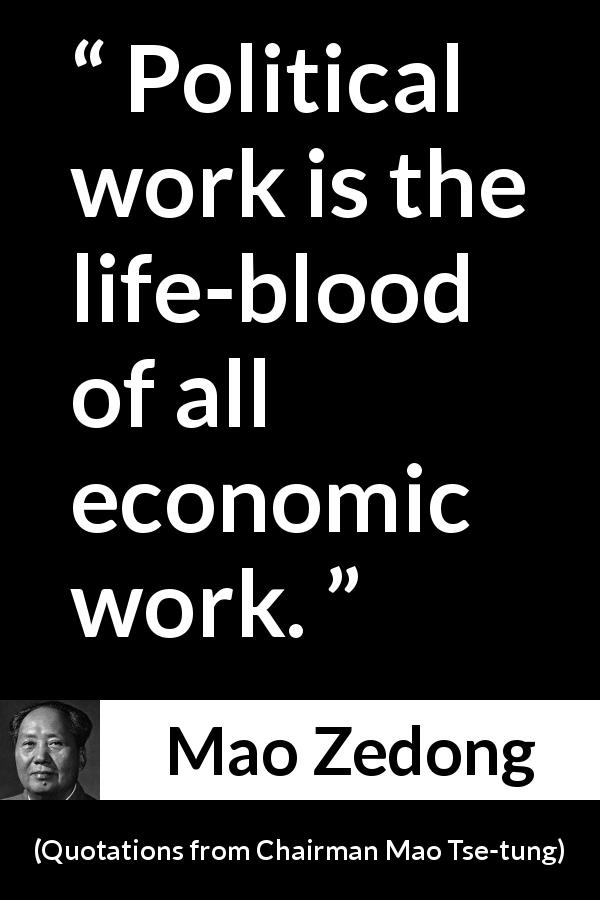 Mao Zedong - Quotations from Chairman Mao Tse-tung - Political work is the life-blood of all economic work.